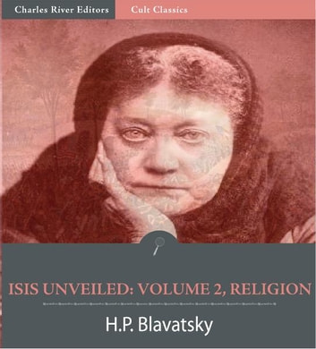 Isis Unveiled: Volume 2, Religion (Illustrated Edition) ebook by Helena Petrovna Blavatsky