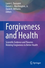 Forgiveness and Health - Scientific Evidence and Theories Relating Forgiveness to Better Health ebook by Loren L. Toussaint,Everett L. Worthington,David R. Williams