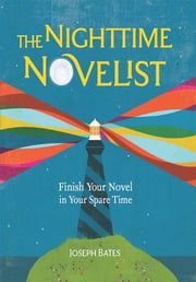 The Nighttime Novelist: Finish Your Novel in Your Spare Time ebook by Joseph Bates