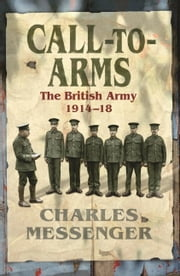 Call to Arms - The British Army 1914-18 ebook by Charles Messenger