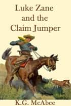 Luke Zane and the Claim Jumper ebook by K.G. McAbee