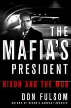 The Mafia's President - Nixon and the Mob ebook by Don Fulsom