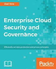 Enterprise Cloud Security and Governance - Efficiently set data protection and privacy principles ebook by Zeal Vora, Adrian Pruteanu