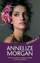 Annelize Morgan Omnibus 2 ebook by Annelize Morgan
