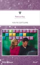 You've Got Game ebook by Patricia Kay
