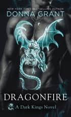 Dragonfire - A Dark Kings Novel ebook by Donna Grant