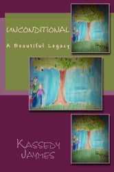 UNCONDITIONAL: A BEAUTIFUL LEGACY ebook by KASSEDY JAYMES