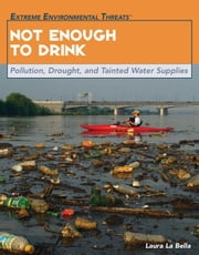 Not Enough to Drink: Pollution, Drought, and Tainted Water Supplies ebook by Laura, La Bella