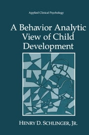 A Behavior Analytic View of Child Development ebook by Henry D. Schlinger Jr.
