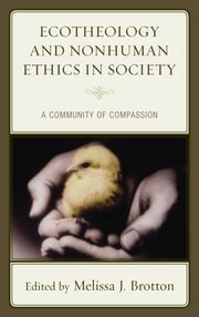 Ecotheology and Nonhuman Ethics in Society - A Community of Compassion ebook by Melissa Brotton, Jerry Cappel, David Clough,...