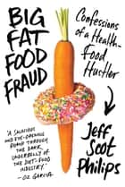 Big Fat Food Fraud ebook by Jeff Scot Philips