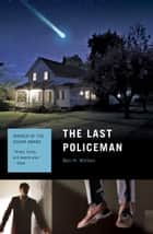 The Last Policeman: A Novel ebook by Ben Winters
