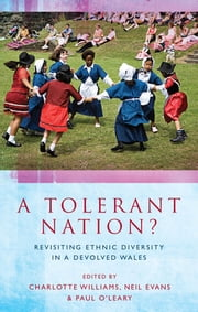 A Tolerant Nation? - Revisiting Ethnic Diversity in a Devolved Wales ebook by Charlotte Williams,Neil Evans,Paul O'Leary