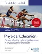 AQA A Level Physical Education Student Guide 2: Factors affecting optimal performance in physical activity and sport ebook by Symond Burrows, Michaela Byrne, Sue Young