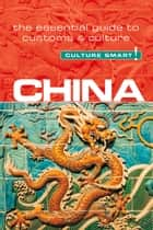 China - Culture Smart! - The Essential Guide to Customs & Culture ebook by Kathy Flower, Culture Smart!