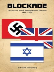 Blockade - The Story of Jewish Immigration to Palestine ebook by Gerald Ziedenberg M.A. history