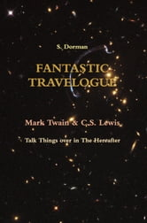 Fantastic Travelogue: Mark Twain and CS Lewis Talk Things Over in The Hereafter ebook by S. Dorman