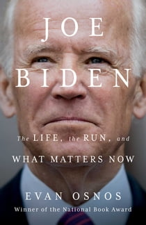 Joe Biden - The Life, the Run, and What Matters Now ebook by Evan Osnos