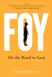 Foy - On the Road to Lost ebook by Gordon Atkinson
