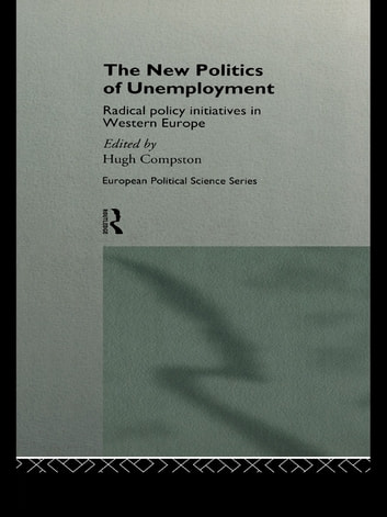 The New Politics of Unemployment - Radical Policy Initiatives in Western Europe ebook by