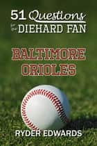 51 Questions for the Diehard Fan: Baltimore Orioles ebook by Ryder Edwards