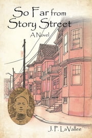 So Far from Story Street - A Novel ebook by J. P. LaVallee