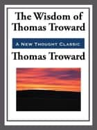 The Wisdom of Thomas Troward ebook by Thomas Troward