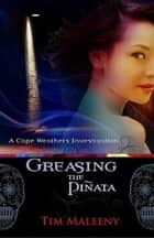 Greasing the Pinata ebook by Tim Maleeny