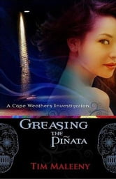 Greasing the Pinata - A Cape Weathers Mystery ebook by Tim Maleeny