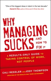 Why Managing Sucks and How to Fix It - A Results-Only Guide to Taking Control of Work, Not People ebook by Jody Thompson,Cali Ressler