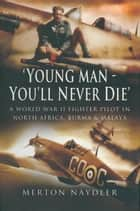 Young Man You'll Never Die ebook by Merton Naydler