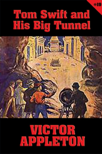 Tom Swift #19: Tom Swift and His Big Tunnel - The Hidden City of the Andes ebook by Victor Appleton