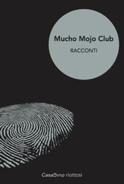 Mucho Mojo Club - Volume uno Ebook di Dave Zeltserman, John Connolly, Tim Willocks,...
