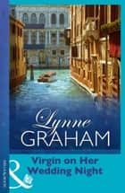 Virgin on Her Wedding Night (Mills & Boon Modern) (Lynne Graham Collection) ebook by Lynne Graham