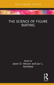 The Science of Figure Skating ebook by Jason D. Vescovi, Jaci L. VanHeest