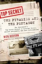The Pyramids and the Pentagon - The Government's Top Secret Pursuit of Mystical Relics, Ancient Astronauts, and Lost Civilizations ebook by Nick Redfern