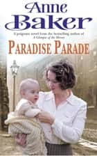 Paradise Parade - A gripping saga of love and betrayal ebook by Anne Baker