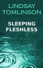 Sleeping Fleshless ebook by Lindsay Tomlinson