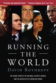 Running the World - The Inside Story of the National Security Council and the Architects of American Power ebook by David Rothkopf