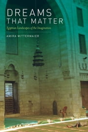 Dreams That Matter: Egyptian Landscapes of the Imagination ebook by Mittermaier, Amira