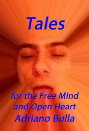 Tales for the Free Mind and Open Heart ebook by Adriano Bulla