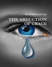 The Abduction of Grace ebook by Anthony Hulse