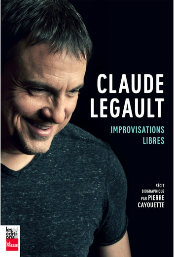 Claude Legault: Improvisations libres ebook by Pierre Cayouette