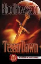 Blood Possession - A Blood Curse Novel ebook by Tessa Dawn