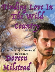 Finding Love In the Wild Country: A Pair of Historical Romances ebook by Doreen Milstead