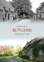 Rutland Through Time ebook by Stephen Butt