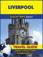 Liverpool Travel Guide (Quick Trips Series) ebook by Cynthia Atkins