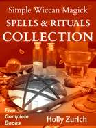 Simple Wiccan Magick Spells & Rituals Collection ebook by Holly Zurich