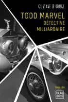 Todd Marvel, détective milliardaire ebook by Gustave Le Rouge