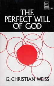 Perfect Will Of God ebook by G Christian Weiss